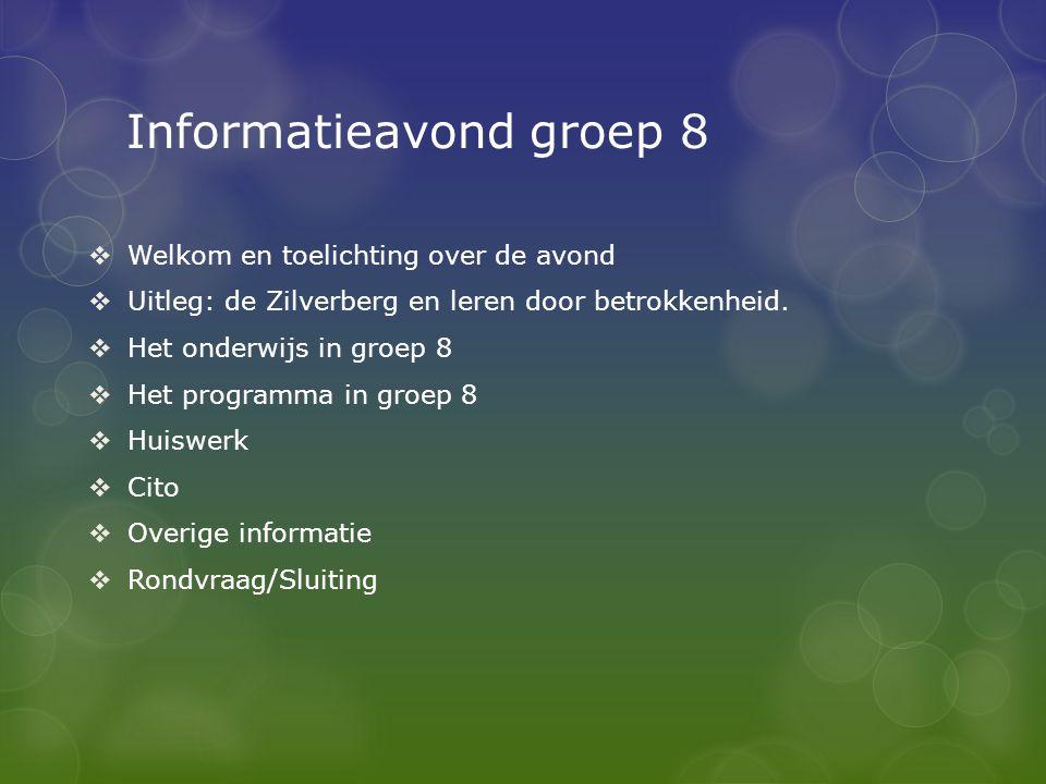 Informatieavond groep 8  Welkom en toelichting over de avond  Uitleg: de Zilverberg en leren door betrokkenheid.