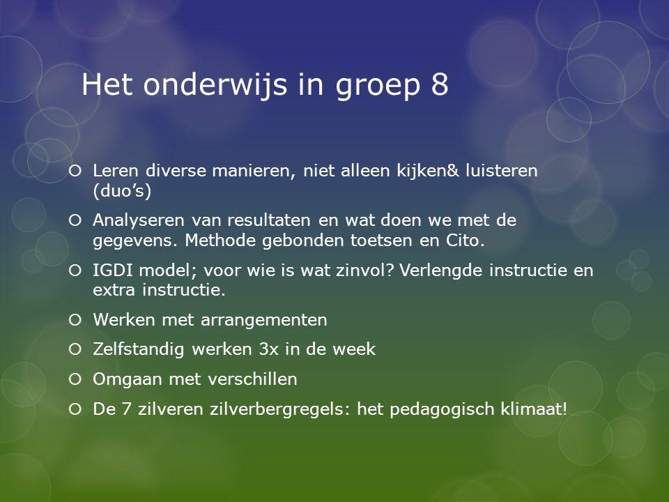 Het onderwijs in groep 8  Leren diverse manieren, niet alleen kijken& luisteren (duo's)  Analyseren van resultaten en wat doen we met de gegevens.