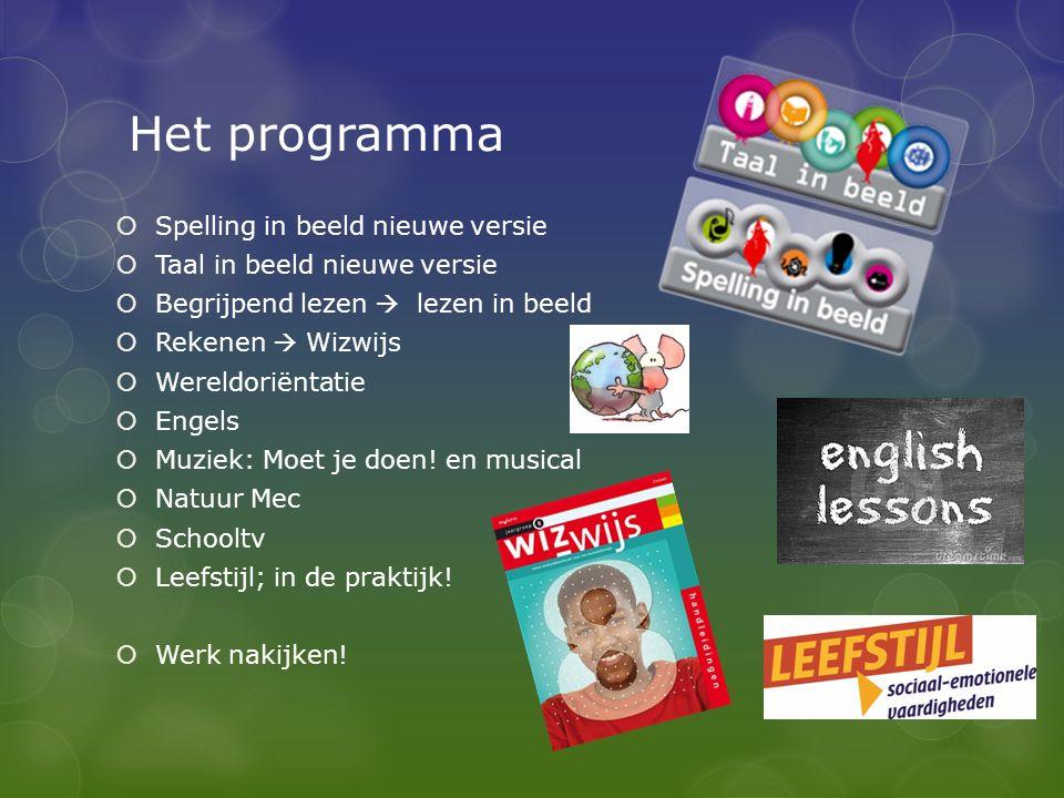 Het programma  Spelling in beeld nieuwe versie  Taal in beeld nieuwe versie  Begrijpend lezen  lezen in beeld  Rekenen  Wizwijs  Wereldoriëntatie  Engels  Muziek: Moet je doen.