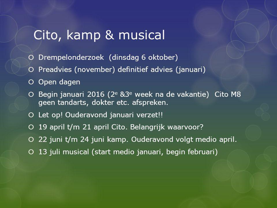 Cito, kamp & musical  Drempelonderzoek (dinsdag 6 oktober)  Preadvies (november) definitief advies (januari)  Open dagen  Begin januari 2016 (2 e &3 e week na de vakantie) Cito M8 geen tandarts, dokter etc.