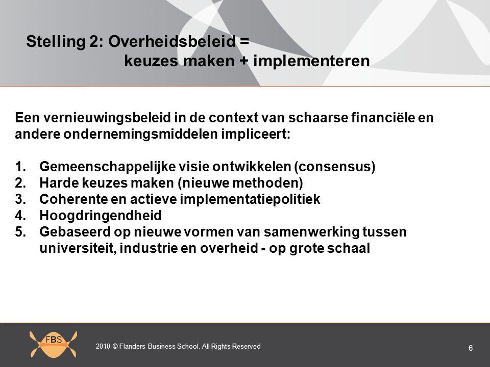 2010 © Flanders Business School. All Rights Reserved 6 Stelling 2: Overheidsbeleid = keuzes maken + implementeren Een vernieuwingsbeleid in de context