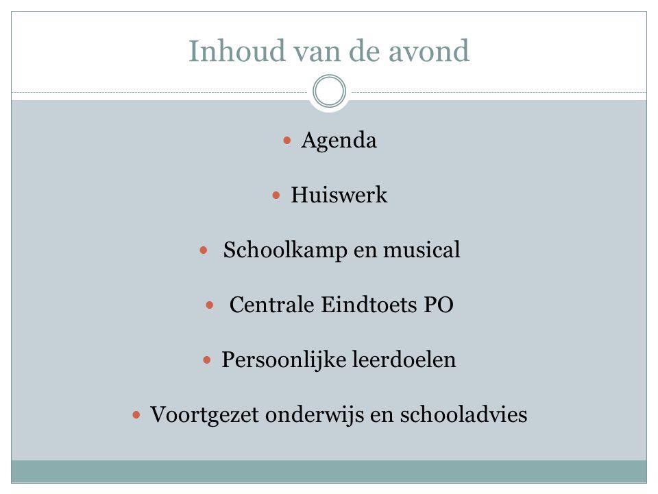 Inhoud van de avond Agenda Huiswerk Schoolkamp en musical Centrale Eindtoets PO Persoonlijke leerdoelen Voortgezet onderwijs en schooladvies