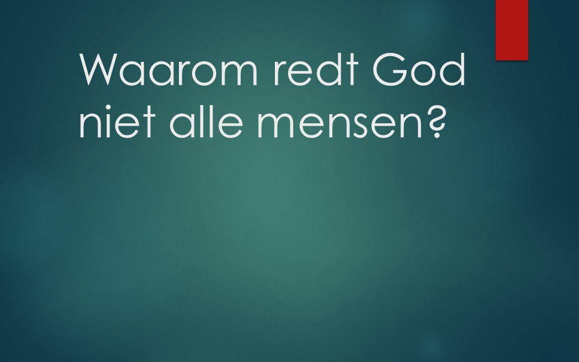 Waarom redt God niet alle mensen?