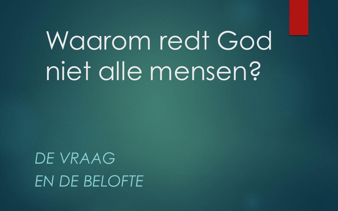 Waarom redt God niet alle mensen? DE VRAAG EN DE BELOFTE