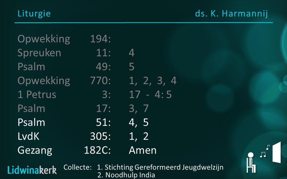 Liturgieds. K. Harmannij Collecte: 1. Stichting Gereformeerd Jeugdwelzijn 2. Noodhulp India Opwekking194: Spreuken11:4 Psalm49:5 Opwekking770:1, 2, 3,