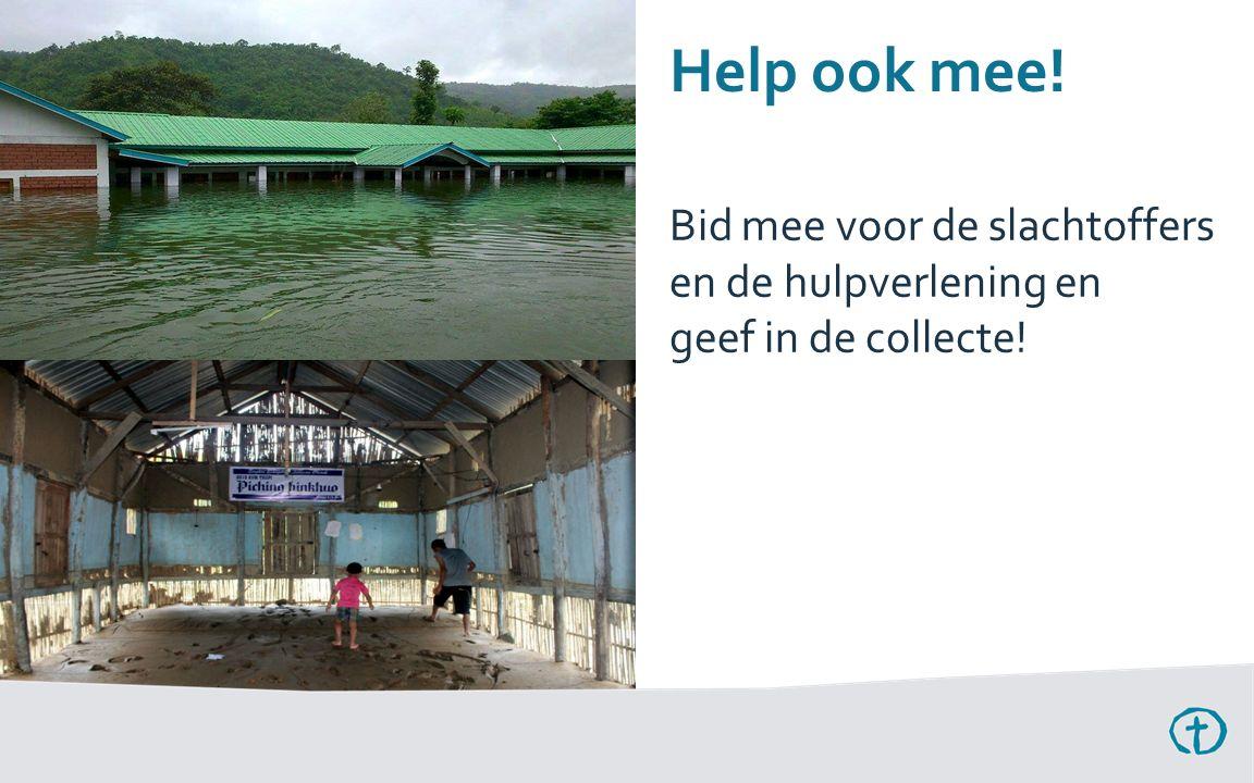 Help ook mee! Bid mee voor de slachtoffers en de hulpverlening en geef in de collecte!