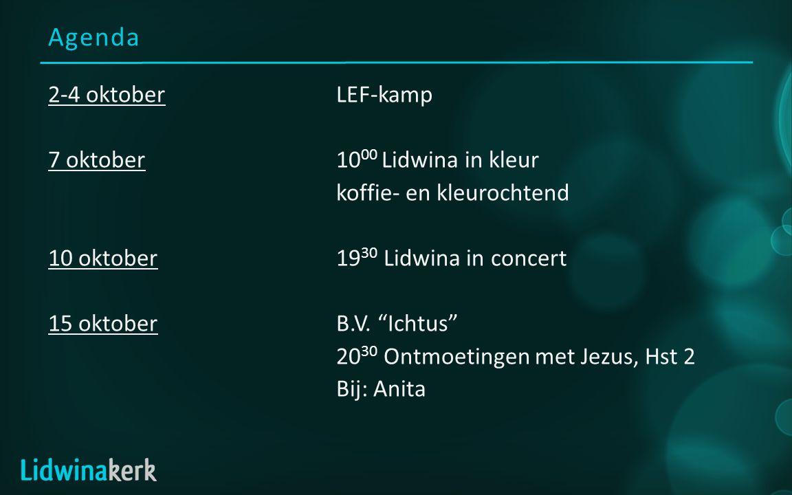 Agenda 2-4 oktoberLEF-kamp 7 oktober10 00 Lidwina in kleur koffie- en kleurochtend 10 oktober19 30 Lidwina in concert 15 oktoberB.V.