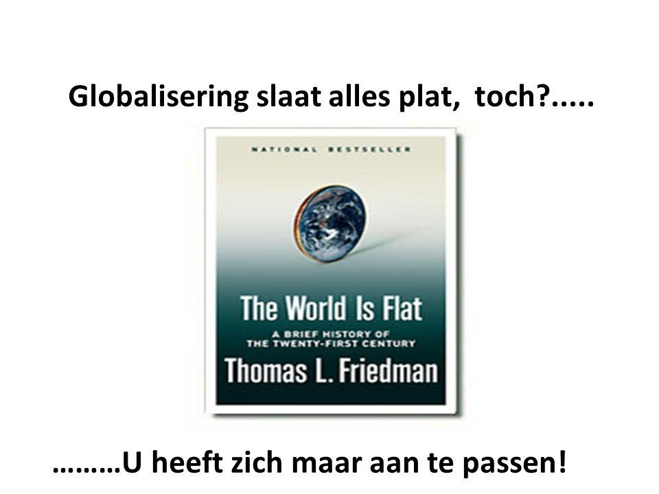 Globalisering slaat alles plat, toch?..... ………U heeft zich maar aan te passen!