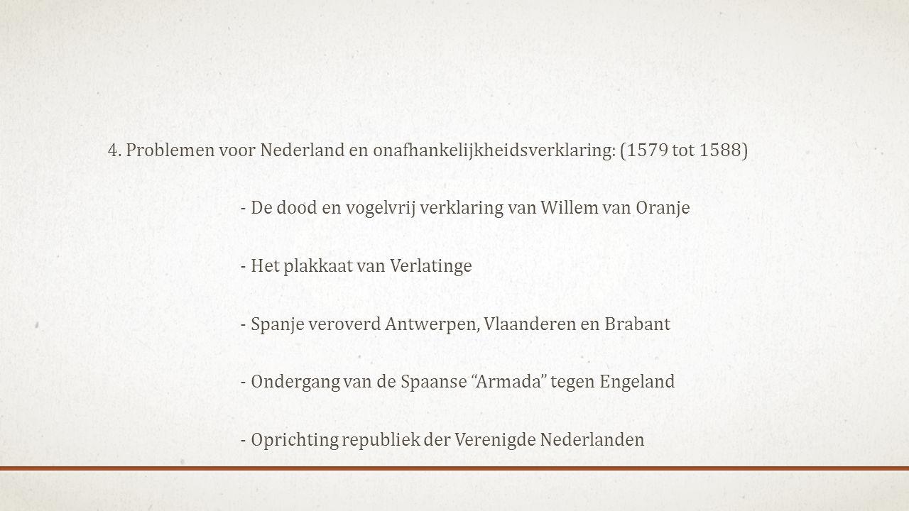 4. Problemen voor Nederland en onafhankelijkheidsverklaring: (1579 tot 1588) - De dood en vogelvrij verklaring van Willem van Oranje - Het plakkaat va
