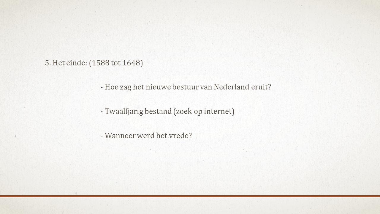 5. Het einde: (1588 tot 1648) - Hoe zag het nieuwe bestuur van Nederland eruit.