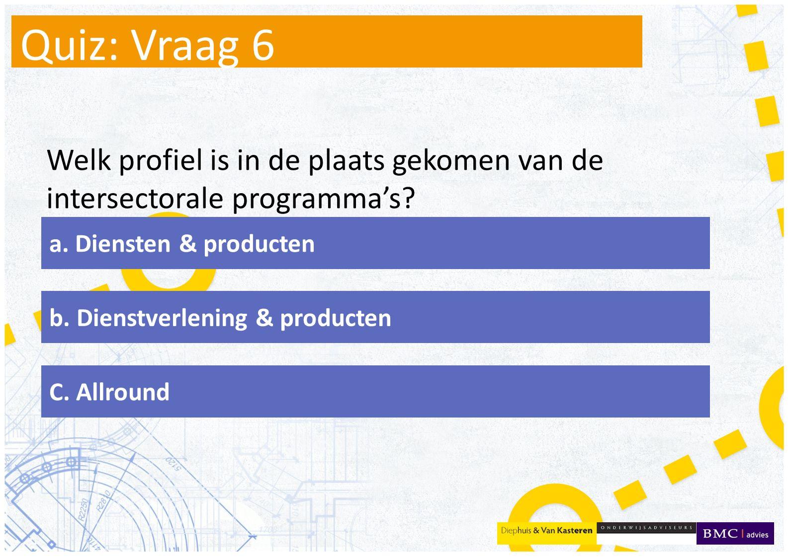 Quiz: Vraag 7 Wat maakt geen deel uit van de kern van de profielen.