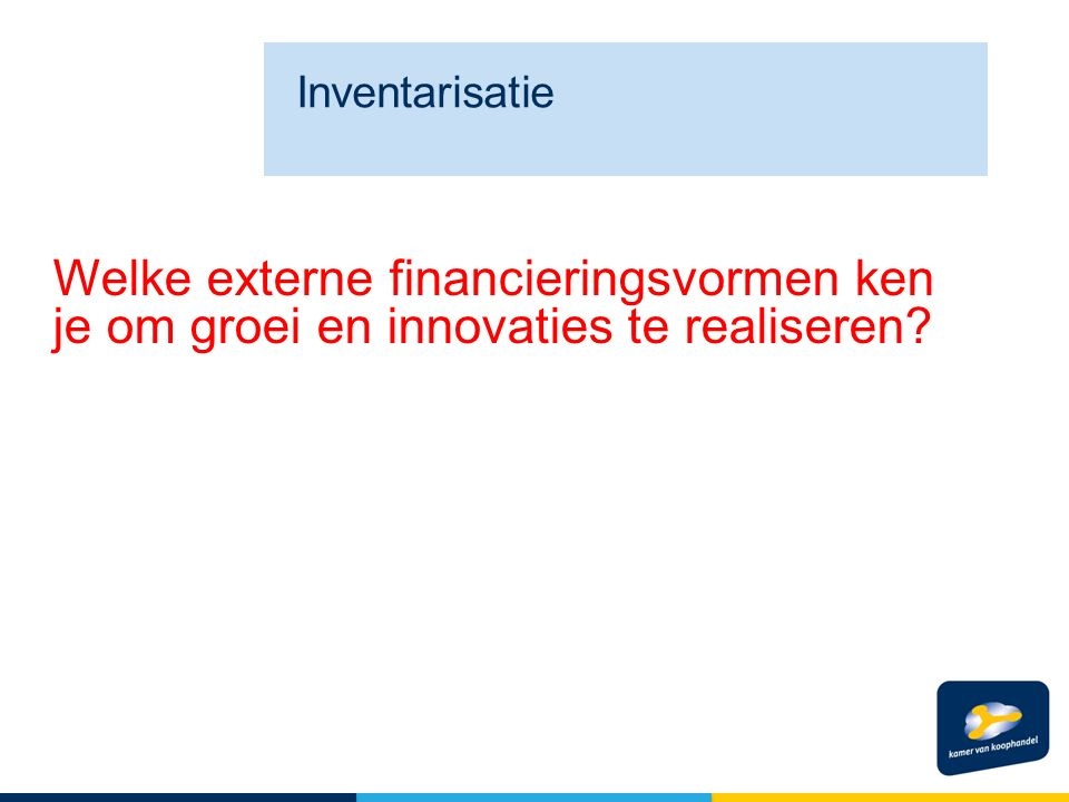 Welke externe financieringsvormen ken je om groei en innovaties te realiseren Inventarisatie