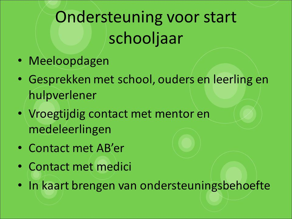 Ondersteuning voor start schooljaar Meeloopdagen Gesprekken met school, ouders en leerling en hulpverlener Vroegtijdig contact met mentor en medeleerl