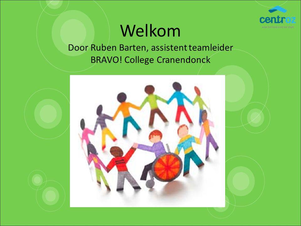 Welkom Door Ruben Barten, assistent teamleider BRAVO! College Cranendonck
