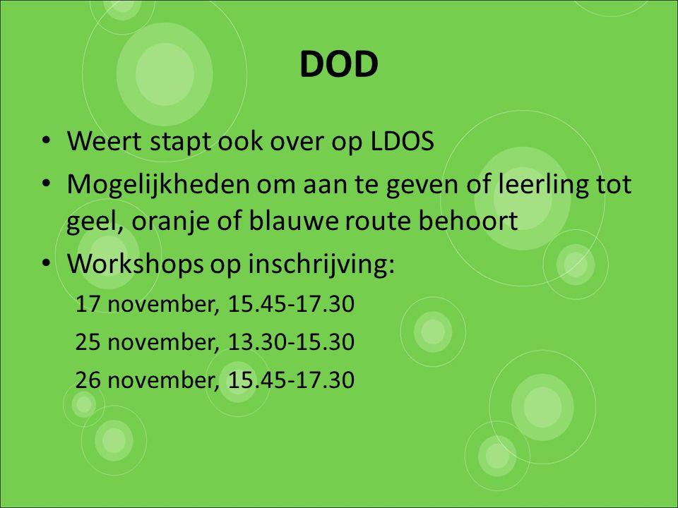 DOD Weert stapt ook over op LDOS Mogelijkheden om aan te geven of leerling tot geel, oranje of blauwe route behoort Workshops op inschrijving: 17 nove