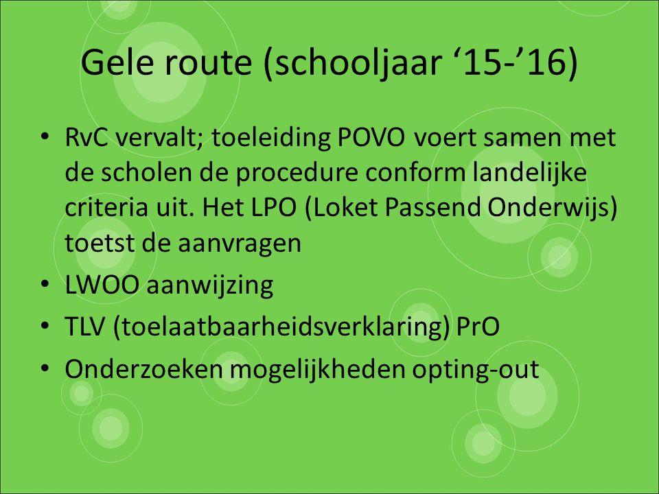 Gele route (schooljaar '15-'16) RvC vervalt; toeleiding POVO voert samen met de scholen de procedure conform landelijke criteria uit. Het LPO (Loket P