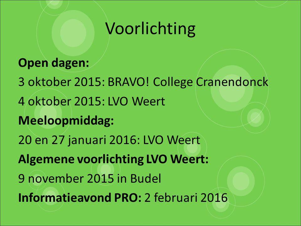 Voorlichting Open dagen: 3 oktober 2015: BRAVO! College Cranendonck 4 oktober 2015: LVO Weert Meeloopmiddag: 20 en 27 januari 2016: LVO Weert Algemene