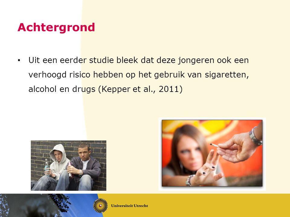 Achtergrond Uit een eerder studie bleek dat deze jongeren ook een verhoogd risico hebben op het gebruik van sigaretten, alcohol en drugs (Kepper et al., 2011)