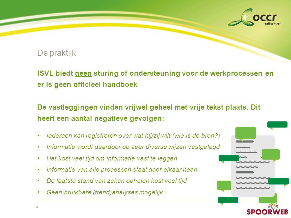 6 ISVL biedt geen sturing of ondersteuning voor de werkprocessen en er is geen officieel handboek De vastleggingen vinden vrijwel geheel met vrije tek
