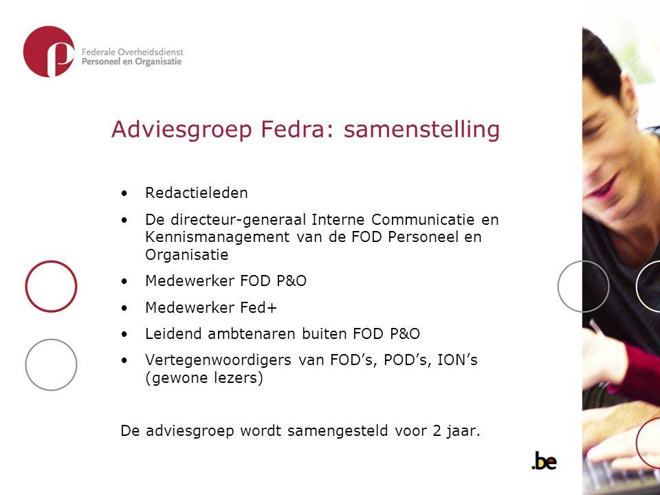 Adviesgroep Fedra: samenstelling Redactieleden De directeur-generaal Interne Communicatie en Kennismanagement van de FOD Personeel en Organisatie Mede