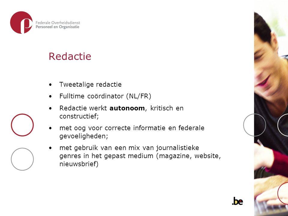 Redactie Tweetalige redactie Fulltime coördinator (NL/FR) Redactie werkt autonoom, kritisch en constructief; met oog voor correcte informatie en federale gevoeligheden; met gebruik van een mix van journalistieke genres in het gepast medium (magazine, website, nieuwsbrief)