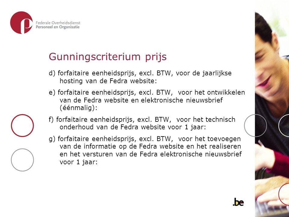 Gunningscriterium prijs d) forfaitaire eenheidsprijs, excl. BTW, voor de jaarlijkse hosting van de Fedra website: e) forfaitaire eenheidsprijs, excl.