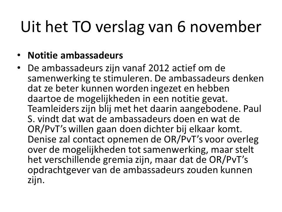 Uit het TO verslag van 6 november Notitie ambassadeurs De ambassadeurs zijn vanaf 2012 actief om de samenwerking te stimuleren.