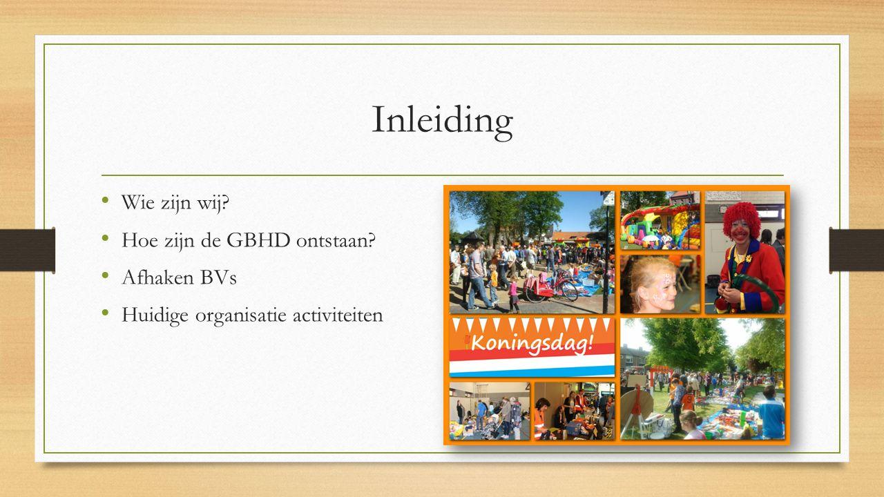Inleiding Wie zijn wij? Hoe zijn de GBHD ontstaan? Afhaken BVs Huidige organisatie activiteiten