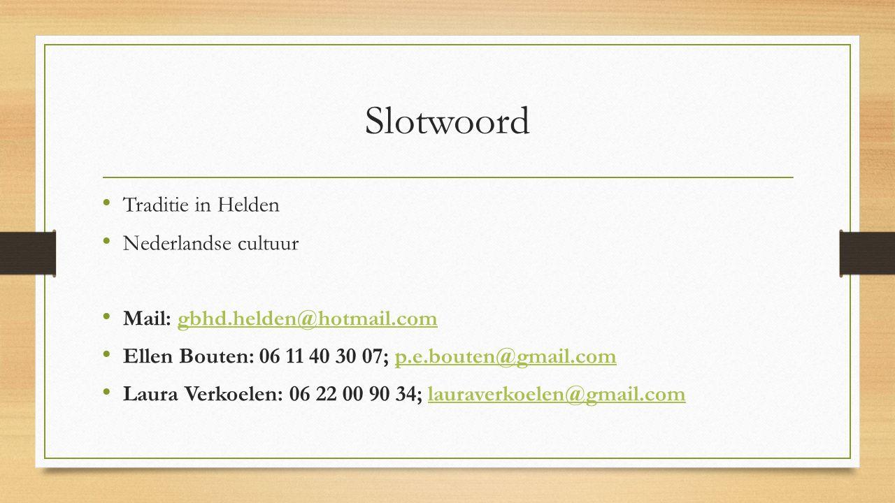 Slotwoord Traditie in Helden Nederlandse cultuur Mail: gbhd.helden@hotmail.comgbhd.helden@hotmail.com Ellen Bouten: 06 11 40 30 07; p.e.bouten@gmail.c