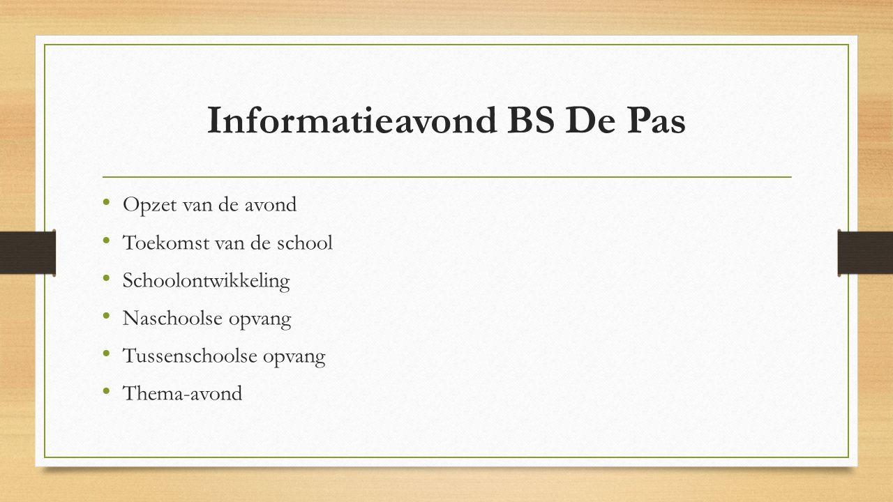 Informatieavond BS De Pas Opzet van de avond Toekomst van de school Schoolontwikkeling Naschoolse opvang Tussenschoolse opvang Thema-avond