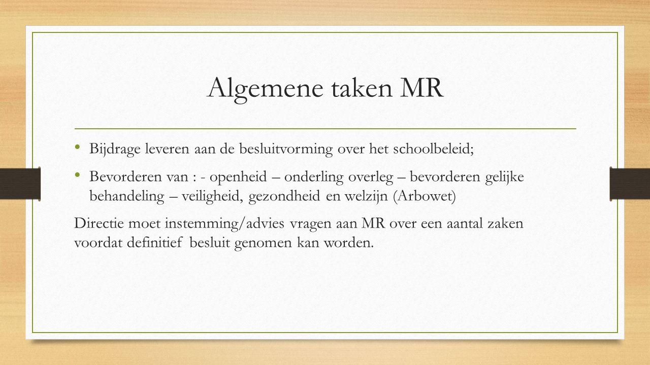 Algemene taken MR Bijdrage leveren aan de besluitvorming over het schoolbeleid; Bevorderen van : - openheid – onderling overleg – bevorderen gelijke b