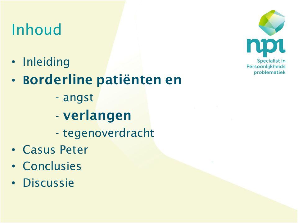 Inhoud Inleiding B orderline patiënten en - angst - verlangen - tegenoverdracht Casus Peter Conclusies Discussie