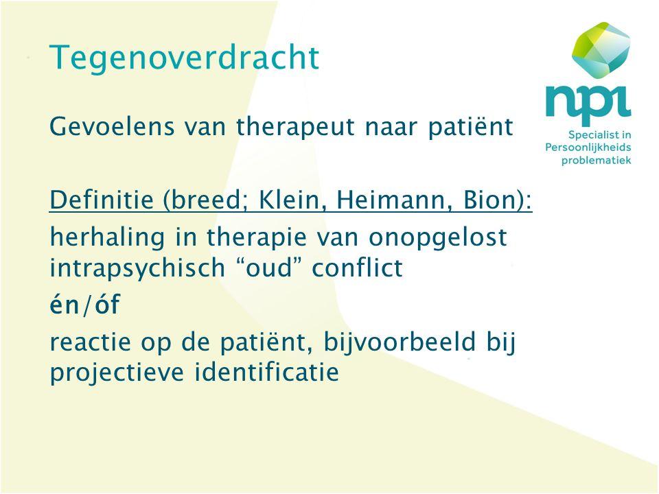 """Tegenoverdracht Gevoelens van therapeut naar patiënt Definitie (breed; Klein, Heimann, Bion): herhaling in therapie van onopgelost intrapsychisch """"oud"""