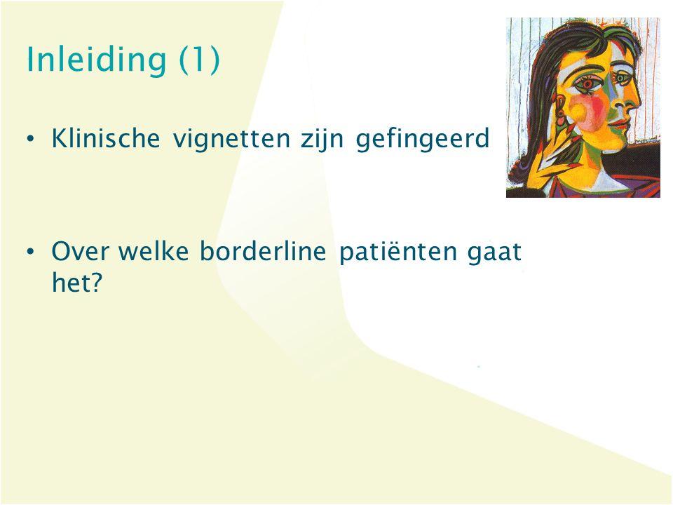 Inleiding (1) Klinische vignetten zijn gefingeerd Over welke borderline patiënten gaat het?