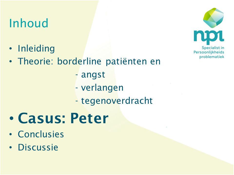 Inhoud Inleiding Theorie: borderline patiënten en - angst - verlangen - tegenoverdracht Casus: Peter Conclusies Discussie