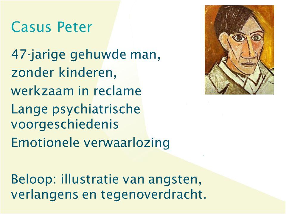 Casus Peter 47-jarige gehuwde man, zonder kinderen, werkzaam in reclame Lange psychiatrische voorgeschiedenis Emotionele verwaarlozing Beloop: illustr