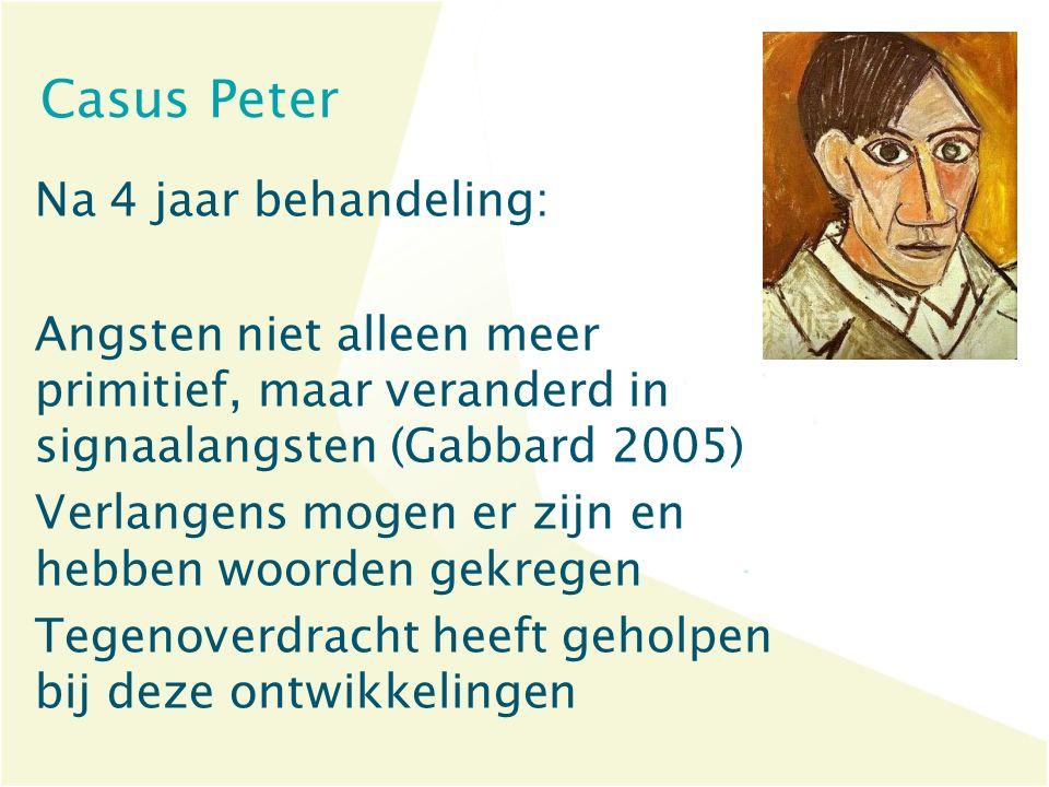 Casus Peter Na 4 jaar behandeling: Angsten niet alleen meer primitief, maar veranderd in signaalangsten (Gabbard 2005) Verlangens mogen er zijn en heb