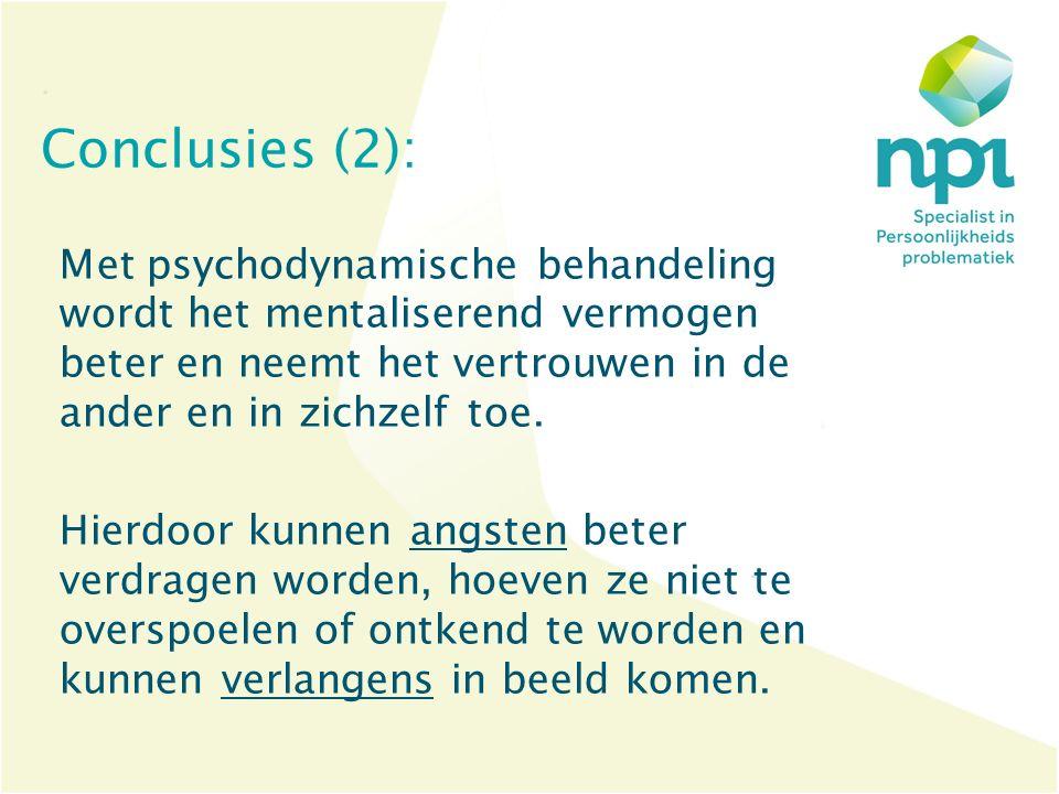 Conclusies (2): Met psychodynamische behandeling wordt het mentaliserend vermogen beter en neemt het vertrouwen in de ander en in zichzelf toe. Hierdo