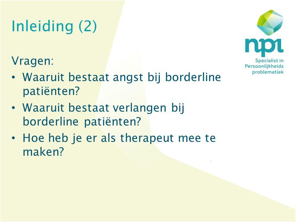 Inleiding (2) Vragen: Waaruit bestaat angst bij borderline patiënten? Waaruit bestaat verlangen bij borderline patiënten? Hoe heb je er als therapeut