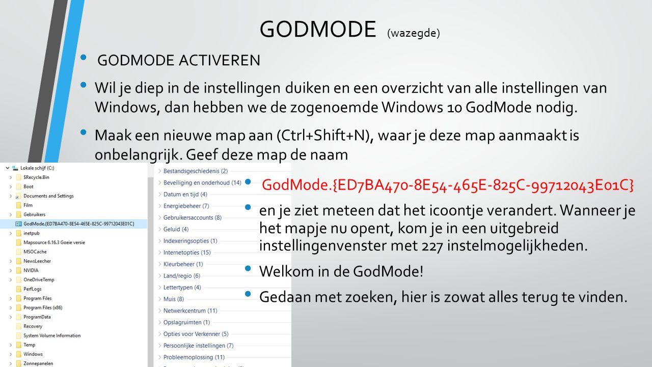 GODMODE (wazegde) GODMODE ACTIVEREN Wil je diep in de instellingen duiken en een overzicht van alle instellingen van Windows, dan hebben we de zogenoemde Windows 10 GodMode nodig.