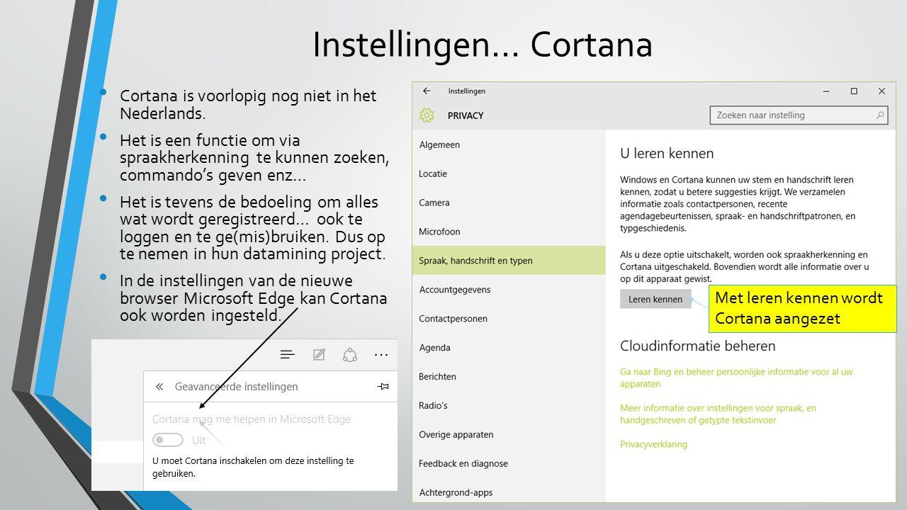 Instellingen… Cortana Cortana is voorlopig nog niet in het Nederlands.