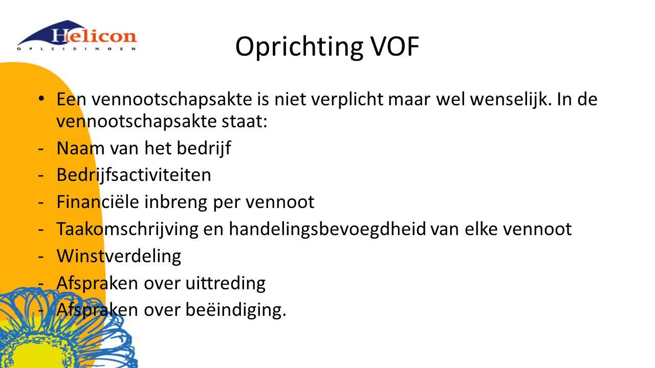 Oprichting VOF Een vennootschapsakte is niet verplicht maar wel wenselijk. In de vennootschapsakte staat: -Naam van het bedrijf -Bedrijfsactiviteiten