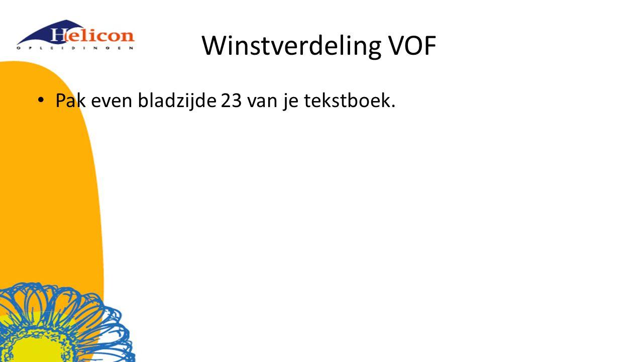 Winstverdeling VOF Pak even bladzijde 23 van je tekstboek.
