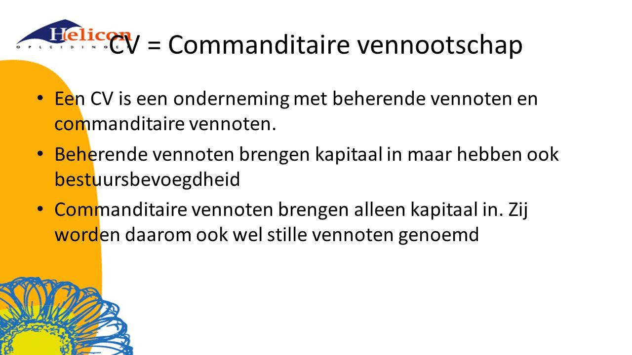 CV = Commanditaire vennootschap Een CV is een onderneming met beherende vennoten en commanditaire vennoten. Beherende vennoten brengen kapitaal in maa