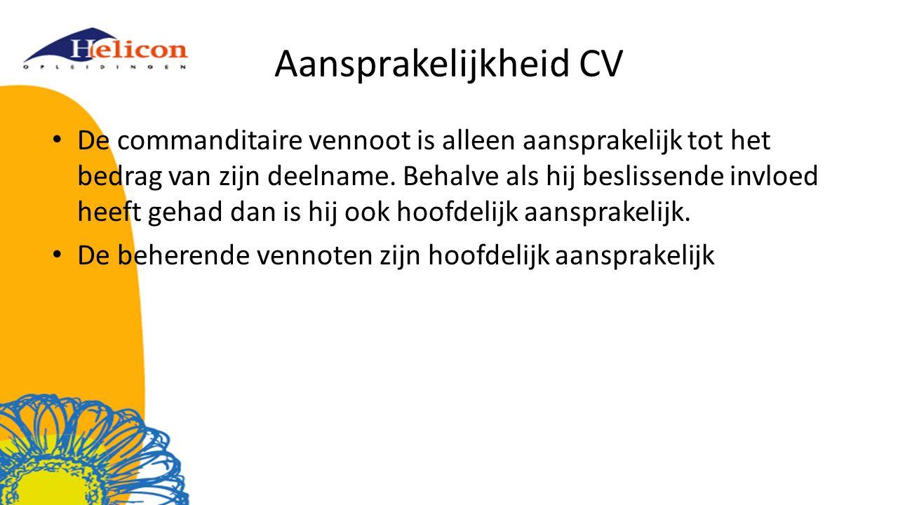 Aansprakelijkheid CV De commanditaire vennoot is alleen aansprakelijk tot het bedrag van zijn deelname. Behalve als hij beslissende invloed heeft geha