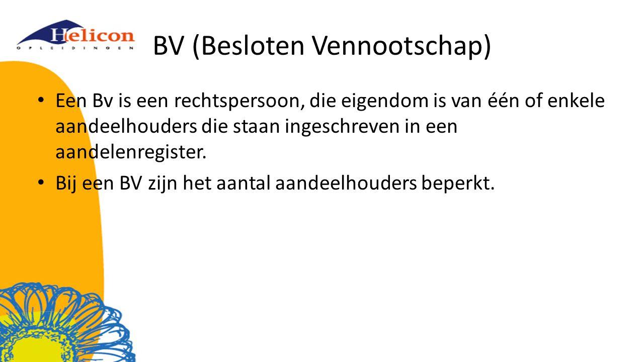 BV (Besloten Vennootschap) Een Bv is een rechtspersoon, die eigendom is van één of enkele aandeelhouders die staan ingeschreven in een aandelenregiste
