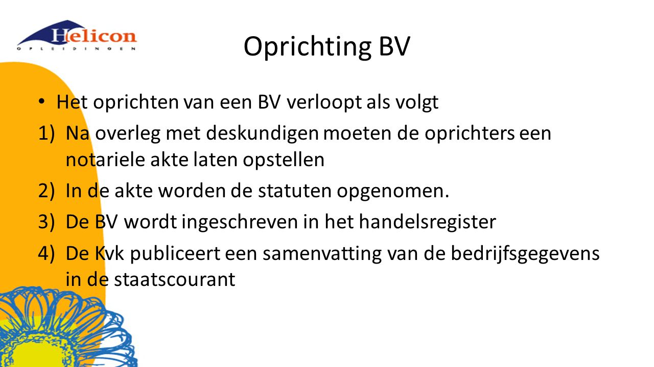 Oprichting BV Het oprichten van een BV verloopt als volgt 1)Na overleg met deskundigen moeten de oprichters een notariele akte laten opstellen 2)In de