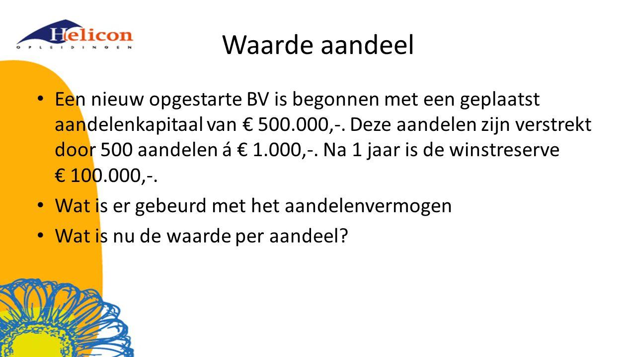 Waarde aandeel Een nieuw opgestarte BV is begonnen met een geplaatst aandelenkapitaal van € 500.000,-. Deze aandelen zijn verstrekt door 500 aandelen