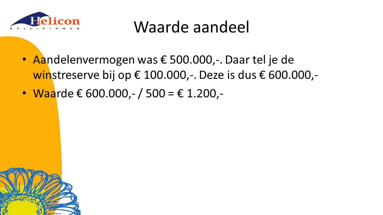 Waarde aandeel Aandelenvermogen was € 500.000,-. Daar tel je de winstreserve bij op € 100.000,-. Deze is dus € 600.000,- Waarde € 600.000,- / 500 = €