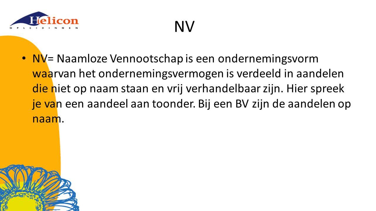 NV NV= Naamloze Vennootschap is een ondernemingsvorm waarvan het ondernemingsvermogen is verdeeld in aandelen die niet op naam staan en vrij verhandel